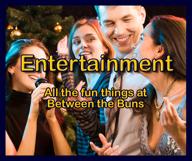 Between the Buns almost always has something fun and entertaining happening. Check out what's fun right now.