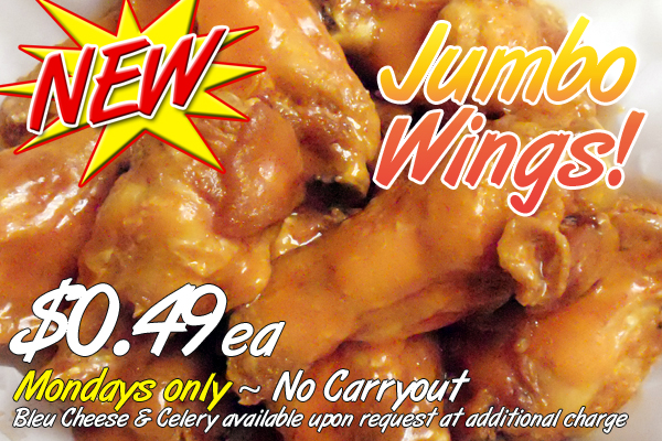 Jumbo Wings only 49 cents each every Monday!